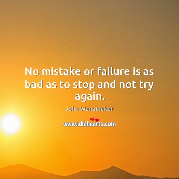 No mistake or failure is as bad as to stop and not try again. Try Again Quotes Image