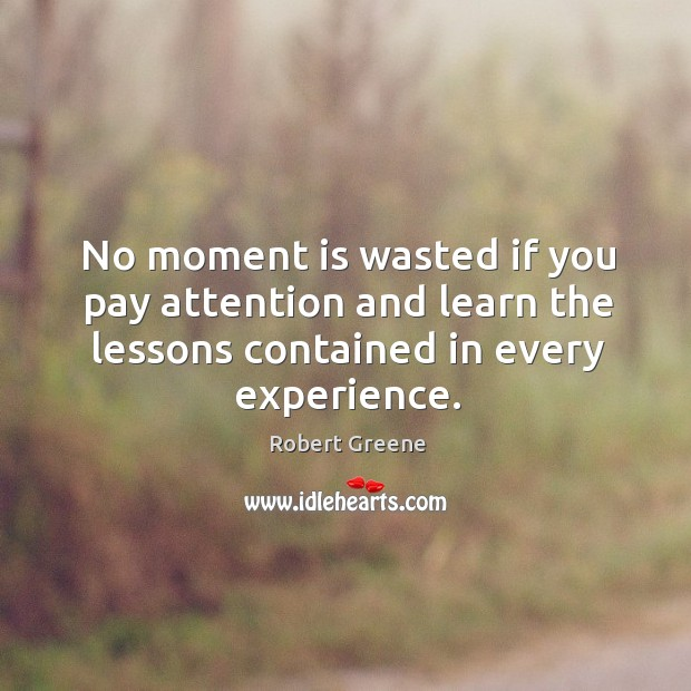 Image, No moment is wasted if you pay attention and learn the lessons