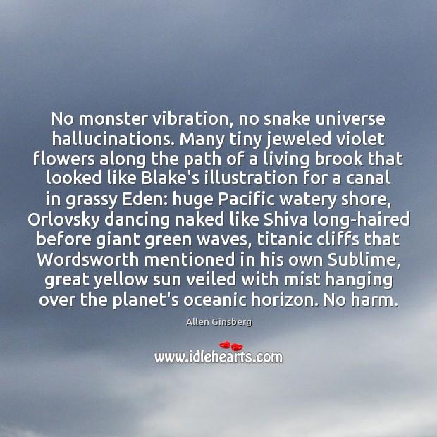 No monster vibration, no snake universe hallucinations. Many tiny jeweled violet flowers Image