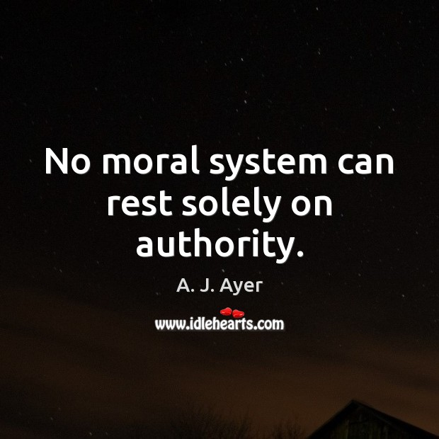 No moral system can rest solely on authority. Image
