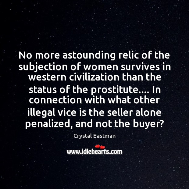 No more astounding relic of the subjection of women survives in western Image