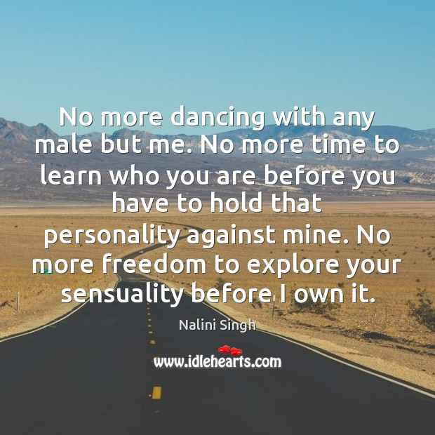 Image, No more dancing with any male but me. No more time to