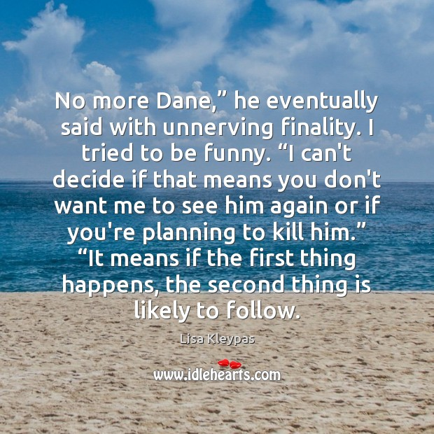 """No more Dane,"""" he eventually said with unnerving finality. I tried to Lisa Kleypas Picture Quote"""