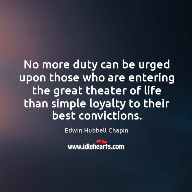 No more duty can be urged upon those who are entering the great theater Edwin Hubbell Chapin Picture Quote