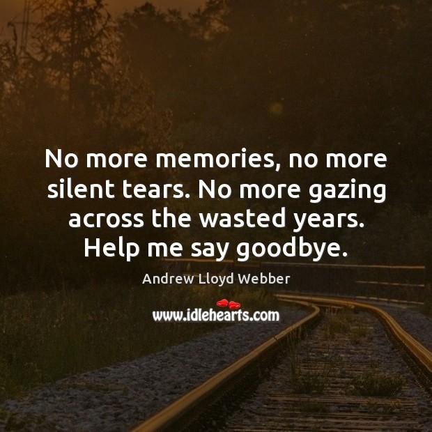 Image, No more memories, no more silent tears. No more gazing across the