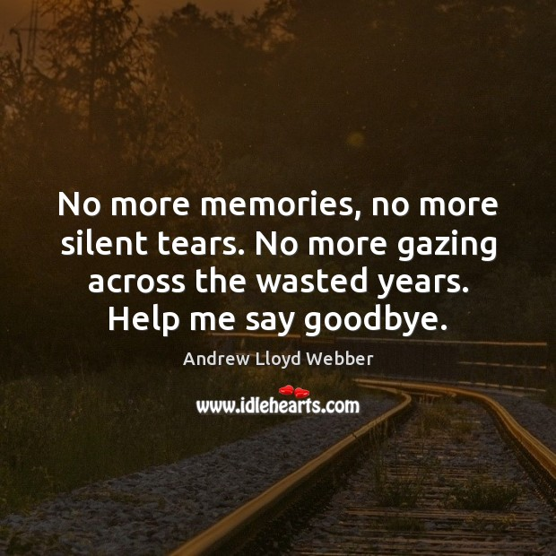 No more memories, no more silent tears. No more gazing across the Image