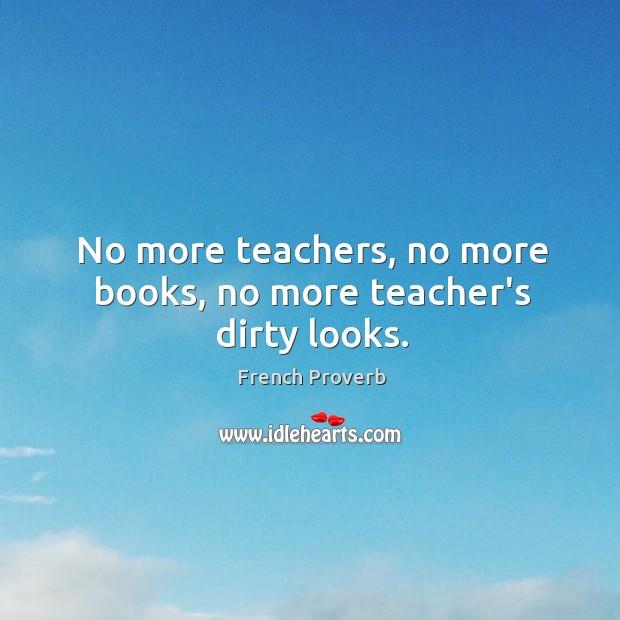 Image, No more teachers, no more books, no more teacher's dirty looks.