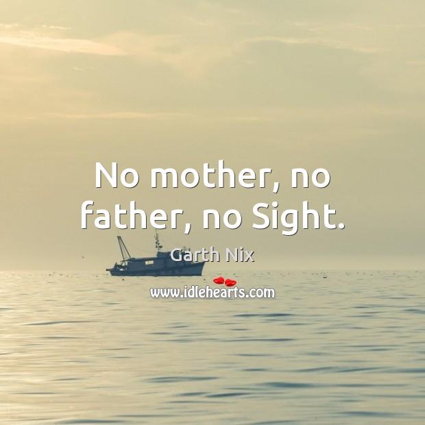 No mother, no father, no Sight. Image