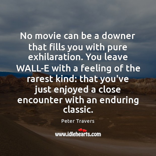 No movie can be a downer that fills you with pure exhilaration. Image