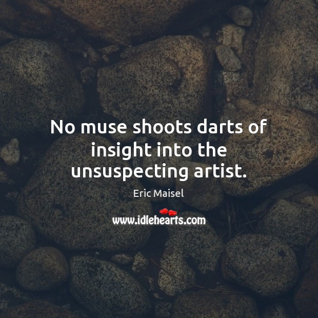 Image, No muse shoots darts of insight into the unsuspecting artist.