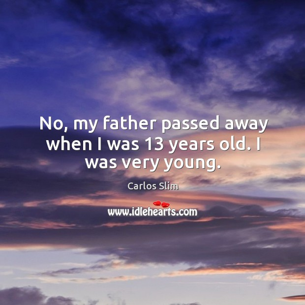 Image, No, my father passed away when I was 13 years old. I was very young.