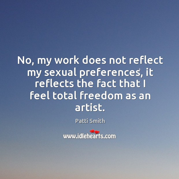 No, my work does not reflect my sexual preferences, it reflects the fact that I feel total freedom as an artist. Image