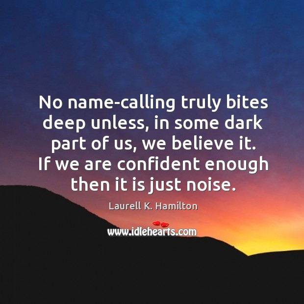 Image, No name-calling truly bites deep unless, in some dark part of us,