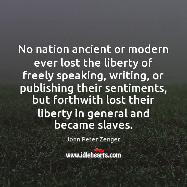 No nation ancient or modern ever lost the liberty of freely speaking, Image