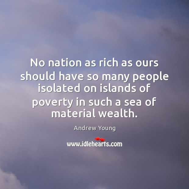 No nation as rich as ours should have so many people isolated Image