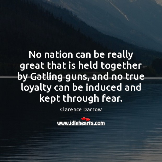 No nation can be really great that is held together by Gatling Image