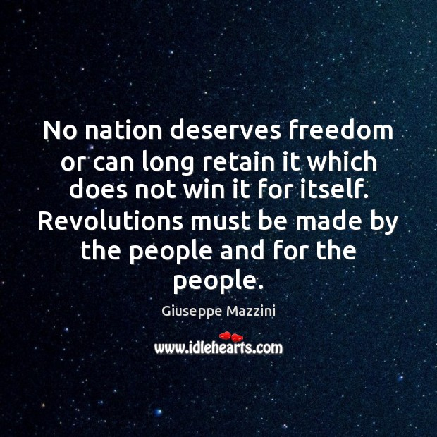 No nation deserves freedom or can long retain it which does not Giuseppe Mazzini Picture Quote