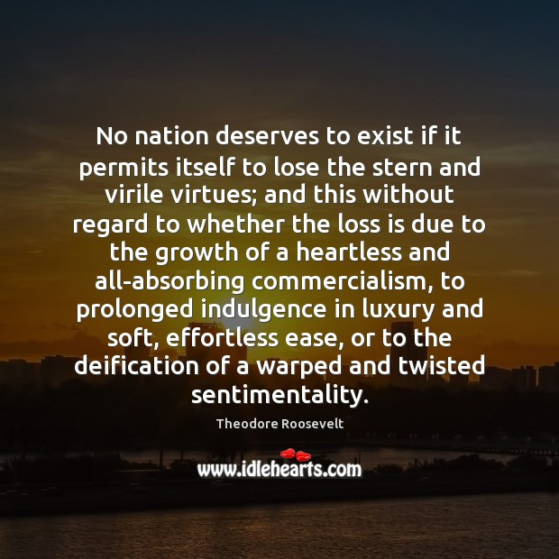 No nation deserves to exist if it permits itself to lose the Theodore Roosevelt Picture Quote