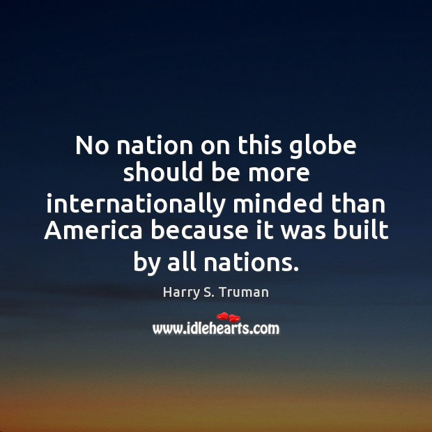 No nation on this globe should be more internationally minded than America Image