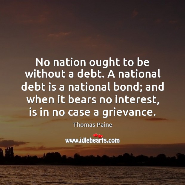 No nation ought to be without a debt. A national debt is Debt Quotes Image