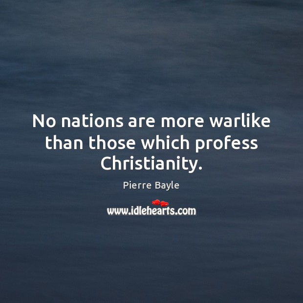 Image, No nations are more warlike than those which profess Christianity.