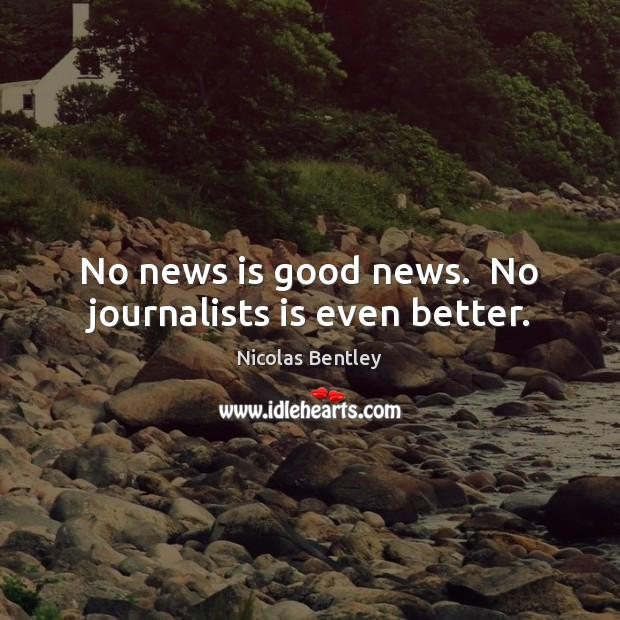 No news is good news.  No journalists is even better. Image