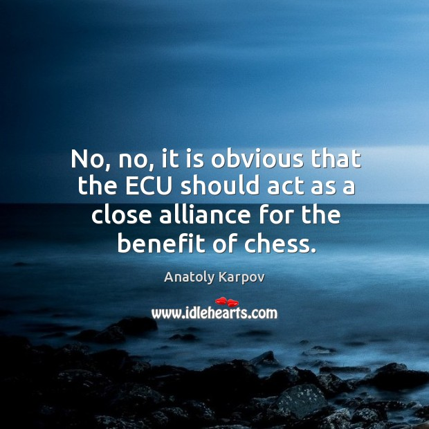 No, no, it is obvious that the ecu should act as a close alliance for the benefit of chess. Image