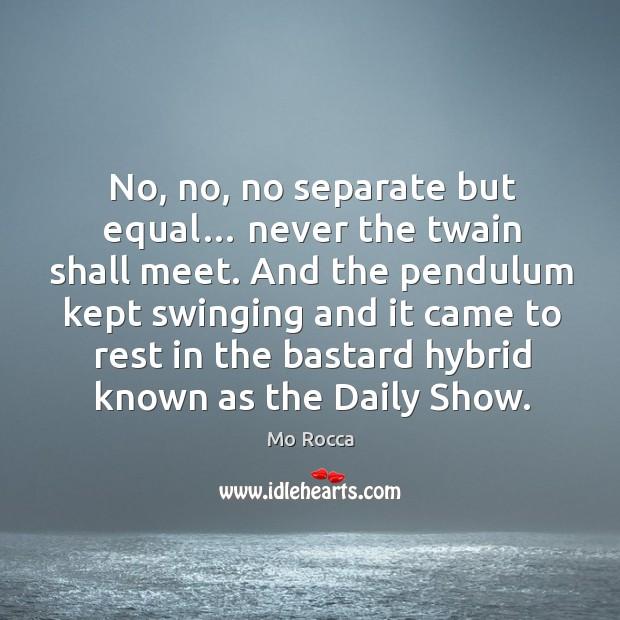 Image, No, no, no separate but equal… never the twain shall meet.