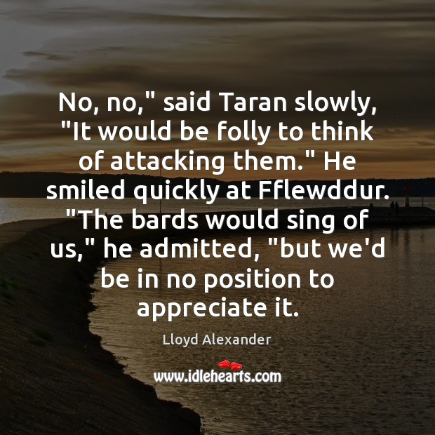 """No, no,"""" said Taran slowly, """"It would be folly to think of Lloyd Alexander Picture Quote"""