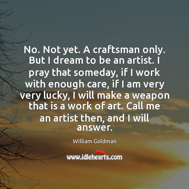 No. Not yet. A craftsman only. But I dream to be an Image