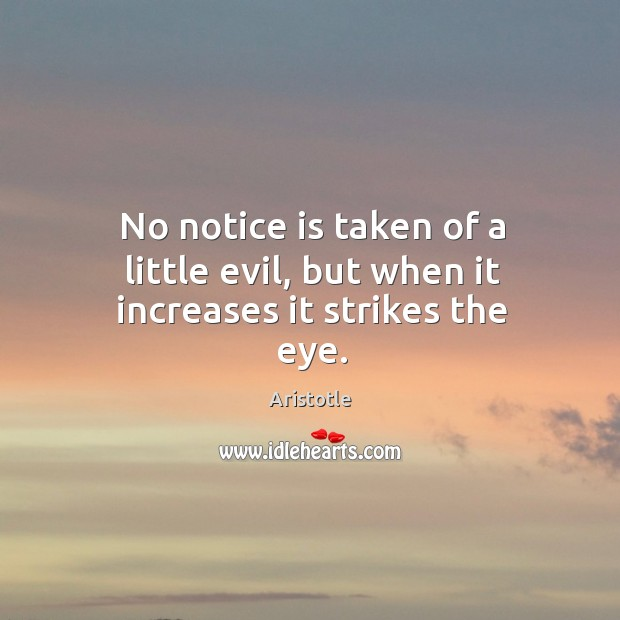 Image, No notice is taken of a little evil, but when it increases it strikes the eye.