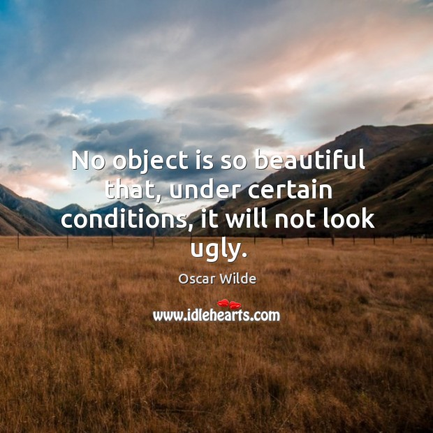 Image, No object is so beautiful that, under certain conditions, it will not look ugly.
