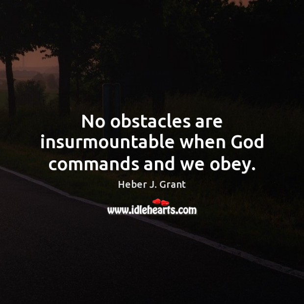 No obstacles are insurmountable when God commands and we obey. Image