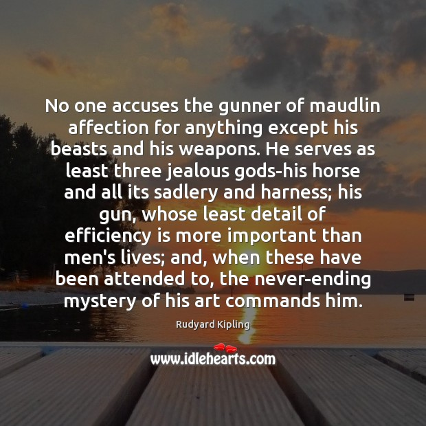 Image, No one accuses the gunner of maudlin affection for anything except his