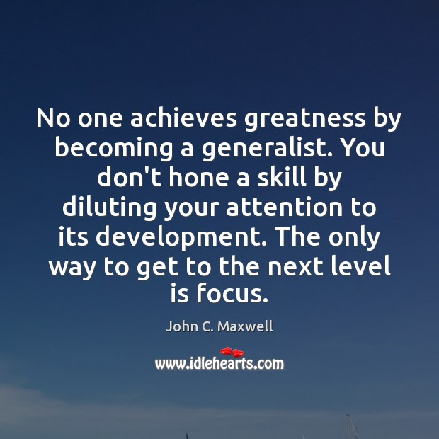Image, No one achieves greatness by becoming a generalist. You don't hone a
