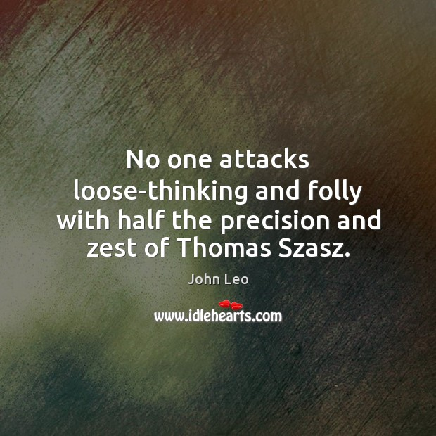 No one attacks loose-thinking and folly with half the precision and zest of Thomas Szasz. Image