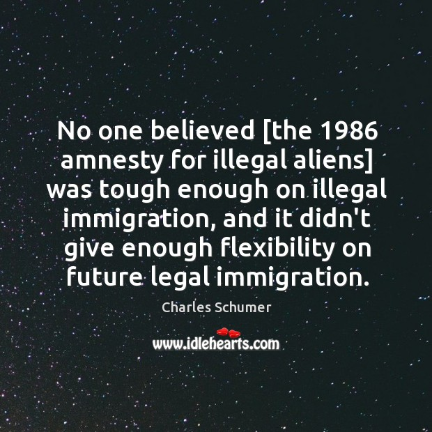 No one believed [the 1986 amnesty for illegal aliens] was tough enough on Image