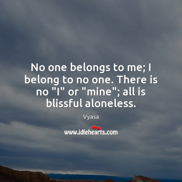 No One Belongs To Me I Belong To No One There Is