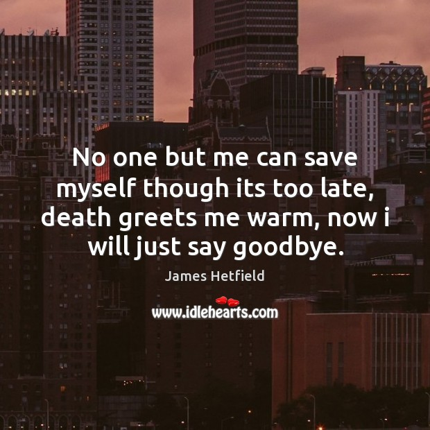 No one but me can save myself though its too late, death Goodbye Quotes Image