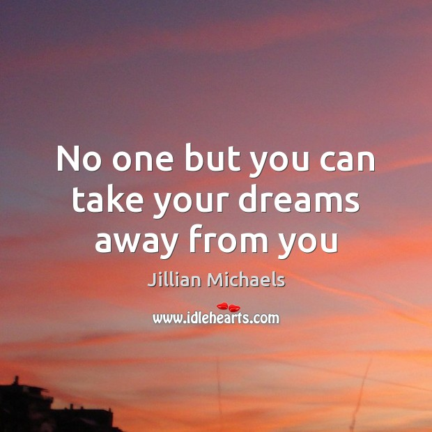 Image, No one but you can take your dreams away from you