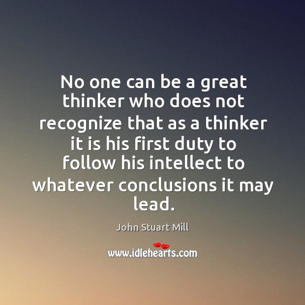 Image, No one can be a great thinker who does not recognize that