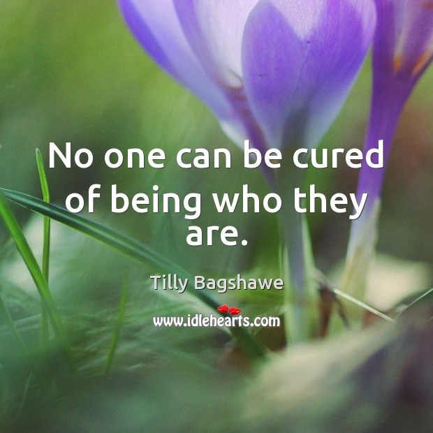 Image, No one can be cured of being who they are.