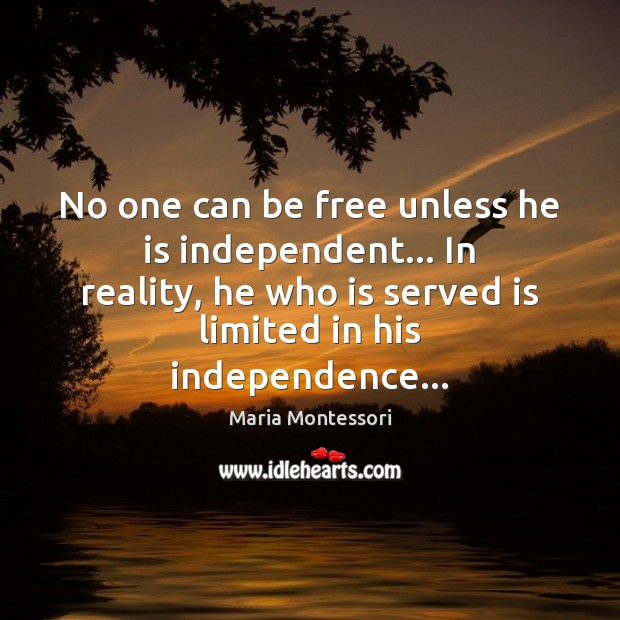No one can be free unless he is independent… In reality, he Image