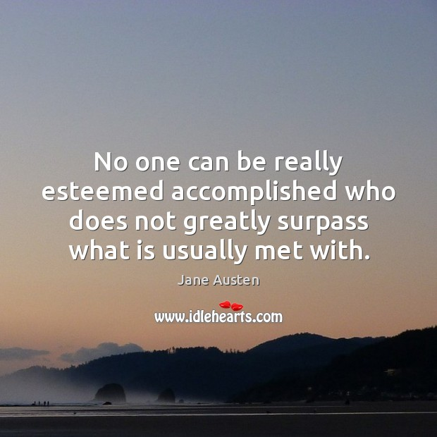 Image, No one can be really esteemed accomplished who does not greatly surpass