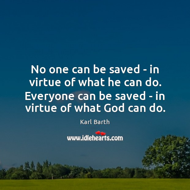 No one can be saved – in virtue of what he can Karl Barth Picture Quote