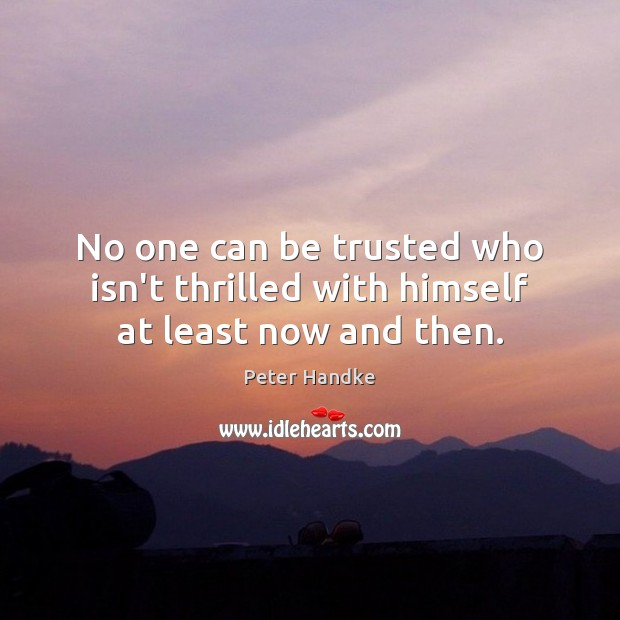 No one can be trusted who isn't thrilled with himself at least now and then. Image