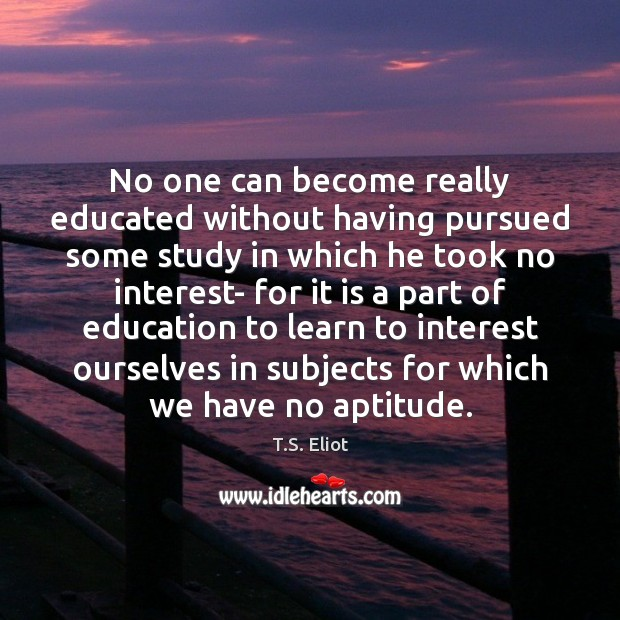 No one can become really educated without having pursued some study in Image