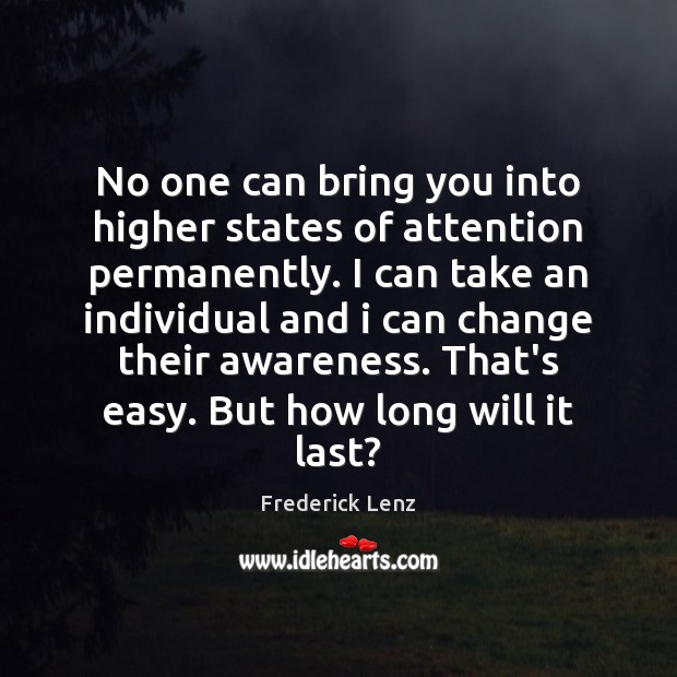 No one can bring you into higher states of attention permanently. I Image
