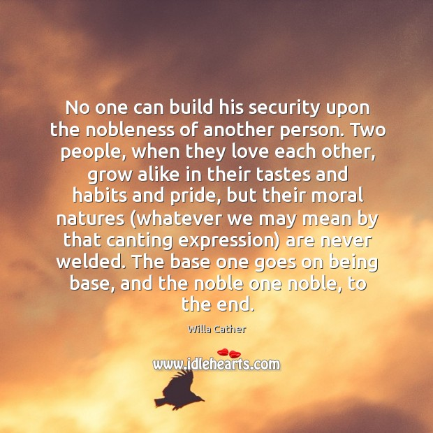 No one can build his security upon the nobleness of another person. Image
