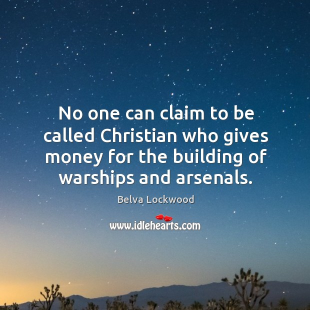 Image, No one can claim to be called christian who gives money for the building of warships and arsenals.